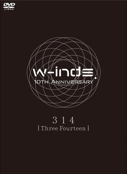 w-inds. 10th Anniversary 314 [Three Fourteen]